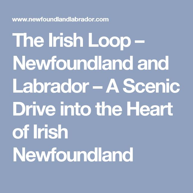The Irish Loop – Newfoundland and Labrador – A Scenic Drive into the Heart of Irish Newfoundland