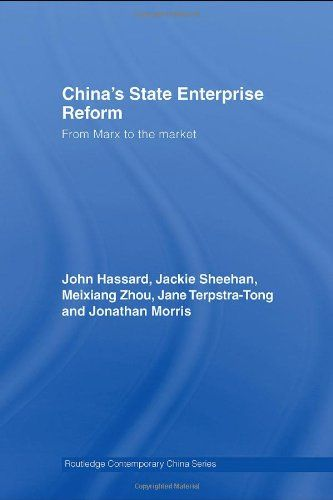 China's State Enterprise Reform: From Marx to the Market (Routledge Contemporary China Series)