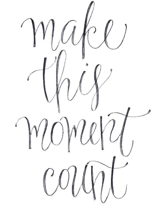 Make this moment count