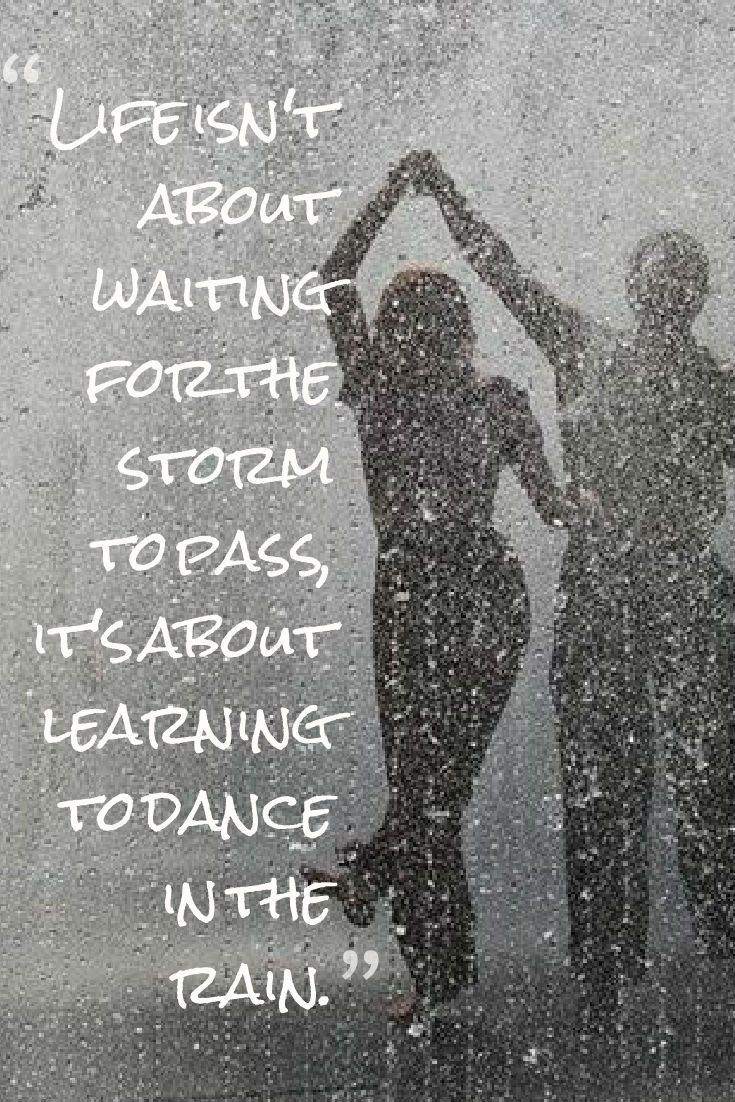 Life isn t about waiting for the storm to pass it s about learning to