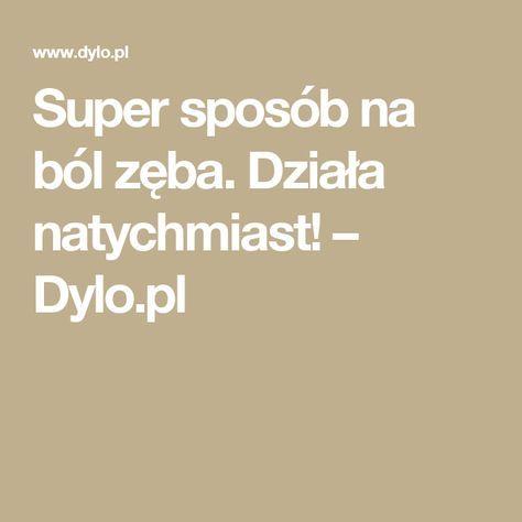 Super sposób na ból zęba. Działa natychmiast! – Dylo.pl