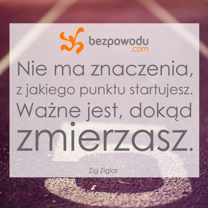 Nie ma znaczenia, z jakiego punktu startujesz. Ważne jest, dokąd zmierzasz.    BezPowodu.com   #inspiracja #motywacja #cytaty #cytat