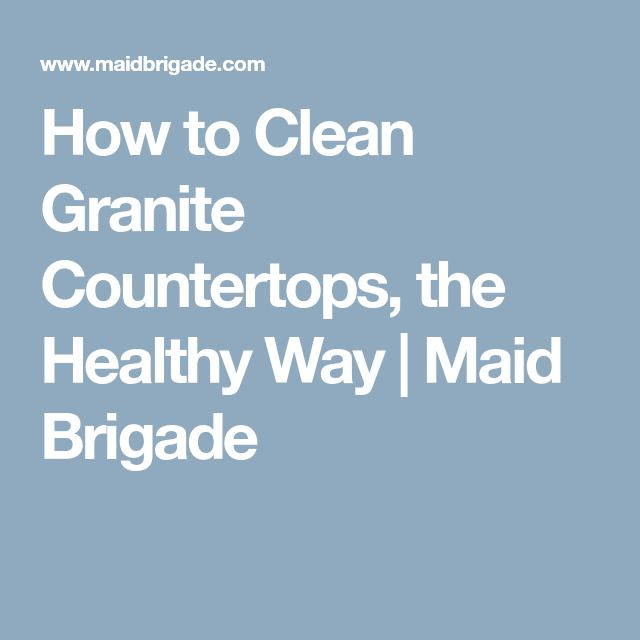 How to Clean Granite Countertops, the Healthy Way | Maid Brigade