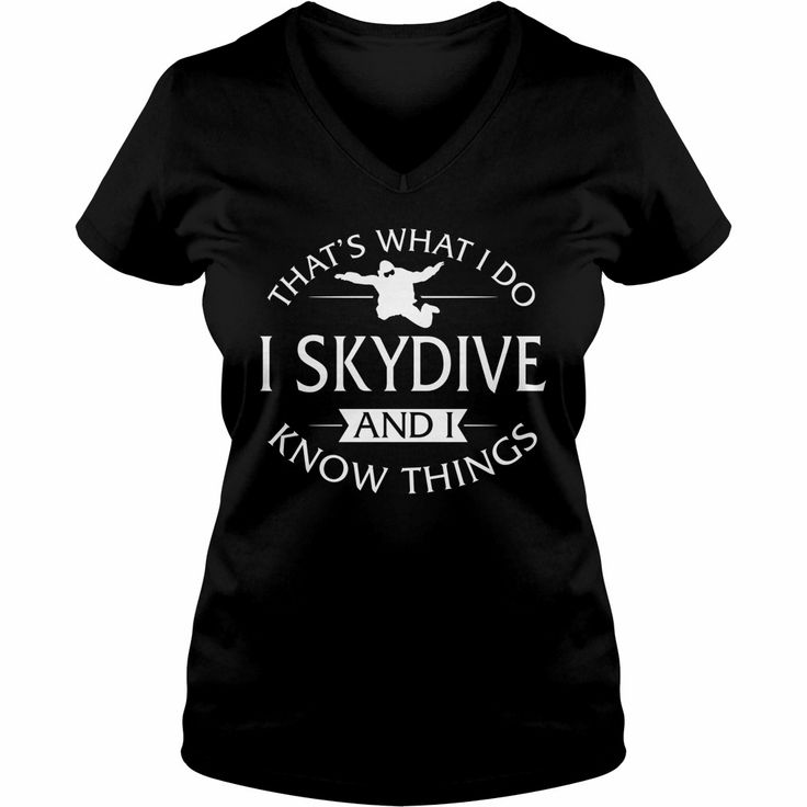 Thats What I Do I Skydive And I Know Things TShirt, Order HERE ==> https://www.sunfrog.com/Outdoor/115684623-473375673.html?49095, Please tag & share with your friends who would love it, #skydiving gear, #skydiving tattoo parachutes, skydiving tattoo ink #firstresponders #firerescue #ambulance  sky diving crafts, sky diving tattoo, sky diving gear  #quote #sayings #quotes #saying #redhead #posters #kids #parenting #men #outdoors #photography #ginger #products #quotes