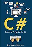 C#: Become A Master In C# (C# Programming LanguageC# Tutorial C# Coding .NET Visual Studio C# Operators Python Powershell Javascript) by Richard Dorsey (Author) #Kindle US #NewRelease #Computers #Technology #eBook #AD