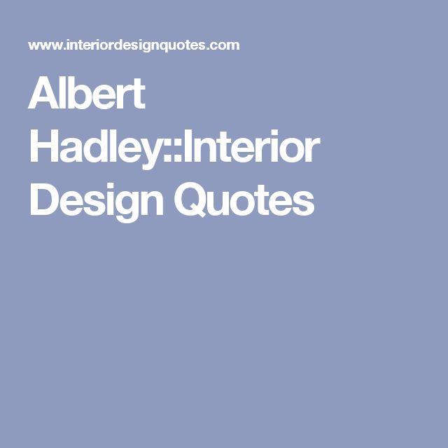 Albert Hadley::Interior Design Quotes