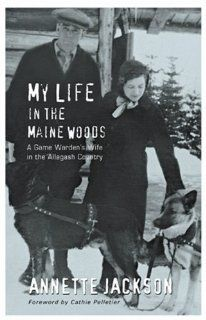 My Life in the Maine Woods-A Game Warden's Wife in the Allagash Country: Annette Jackson: 9780976323198: Amazon.com: Books