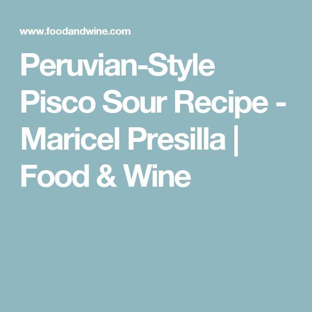 Peruvian-Style Pisco Sour Recipe - Maricel Presilla | Food & Wine