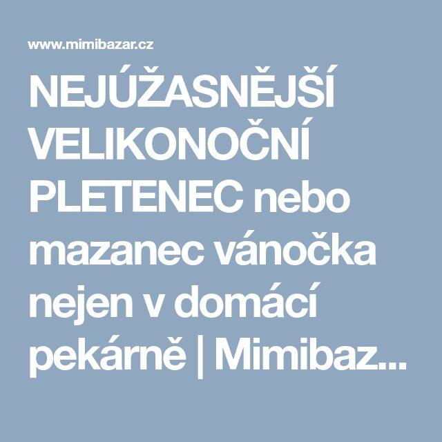 NEJÚŽASNĚJŠÍ VELIKONOČNÍ PLETENEC nebo mazanec vánočka nejen v domácí pekárně   Mimibazar.cz
