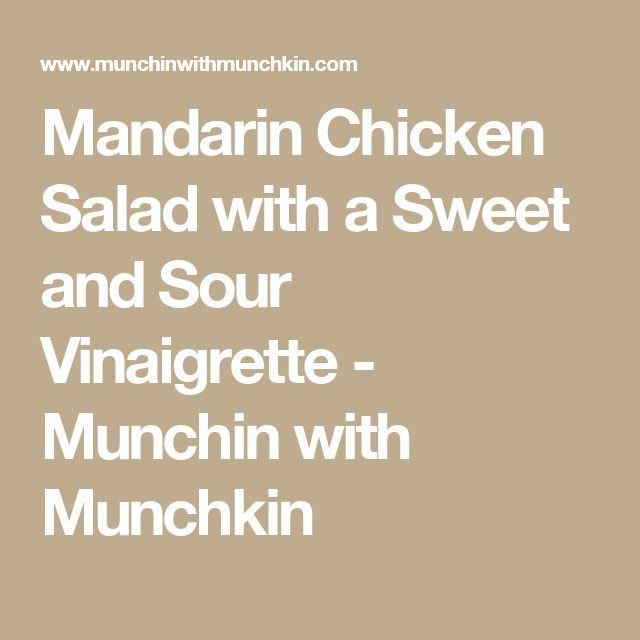 Mandarin Chicken Salad with a Sweet and Sour Vinaigrette - Munchin with Munchkin