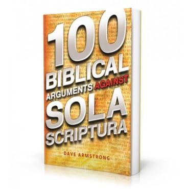100 BIBLICAL ARGUMENTS AGAINST SOLA SCRIPTURA - CB355
