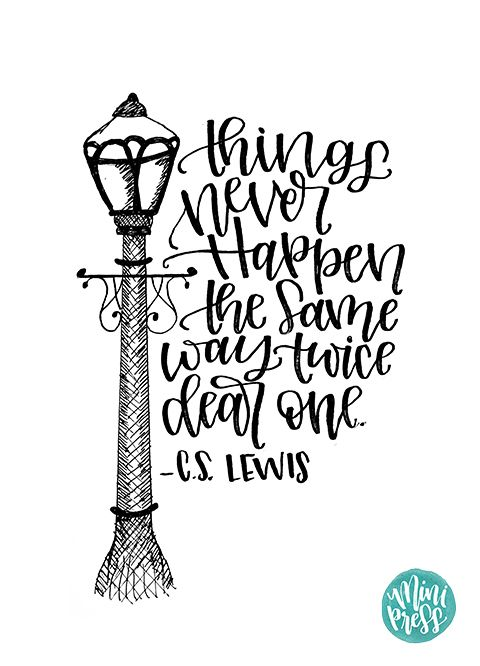 Things never happen the same way twice dear one. - Aslan C.S. Lewis Narnia Printable Quote