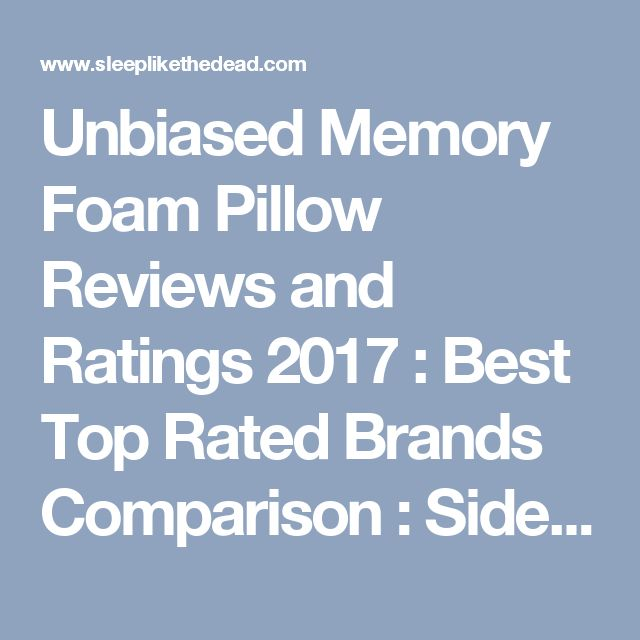 Unbiased Memory Foam Pillow Reviews and Ratings 2017 : Best Top Rated Brands Comparison : Side Back Stomach Thin Thick : Complaints