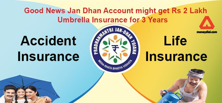 Government of India is planning to offer Rs 2 Lakh Umbrella Insurance for 3 Years to the Jan Dhan Account holders.