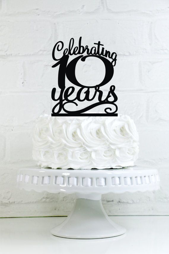 Celebrating 10 Years 10th Vow Renewal, Anniversary, or Birthday Cake Topper or Sign