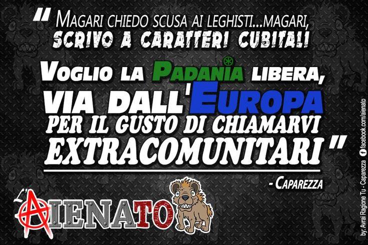 #Lega #Padania #Extracomunitari  #AvraiRagioneTu #Caparezza