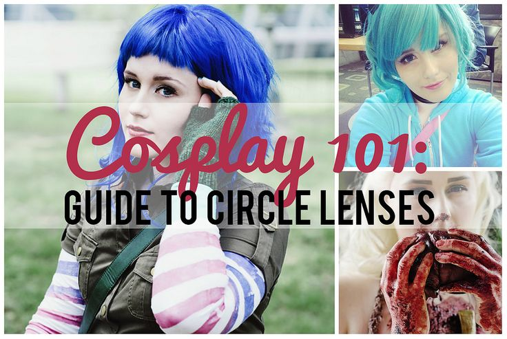 Cosplay 101: Guide to Circle Lenses #cosplay
