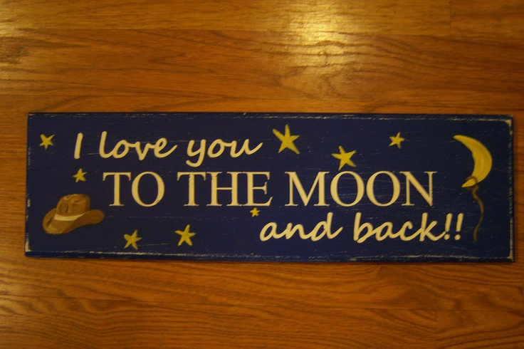"Hand Painted ""I love you to the moon and back"" sign on an oak board painted by An Artistic Touch at  https://www.facebook.com/AnArtisticTouch"