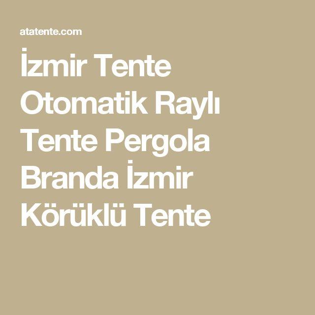 İzmir Tente Otomatik Raylı Tente Pergola Branda İzmir Körüklü Tente