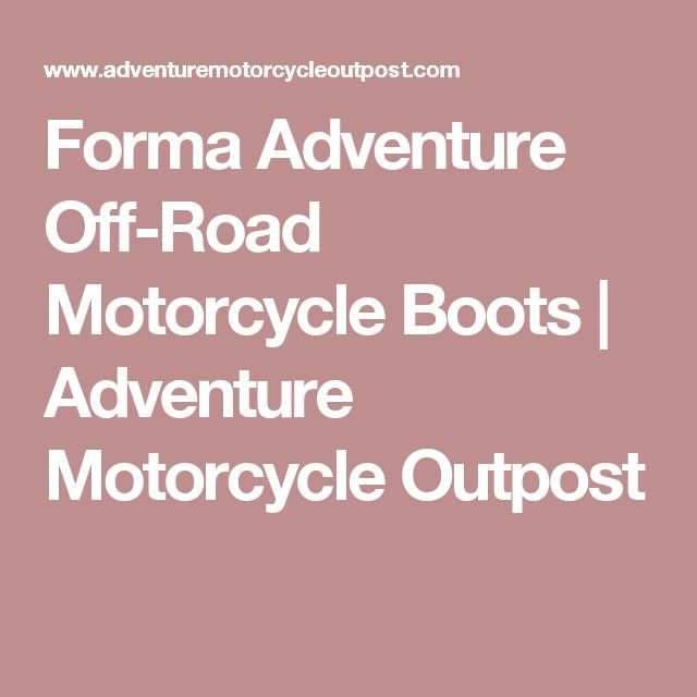Forma Adventure Off-Road Motorcycle Boots | Adventure Motorcycle Outpost