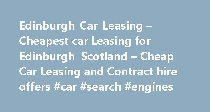 Edinburgh Car Leasing – Cheapest car Leasing for Edinburgh Scotland – Cheap Car Leasing and Contract hire offers #car #search #engines http://cars.nef2.com/edinburgh-car-leasing-cheapest-car-leasing-for-edinburgh-scotland-cheap-car-leasing-and-contract-hire-offers-car-search-engines/  #cheap car leasing # Welcome to our Leaseline website. we are a contract hire and car leasing broker specialising in bringing you the Cheapest and Best car leasing deals in the market. We have a base in…