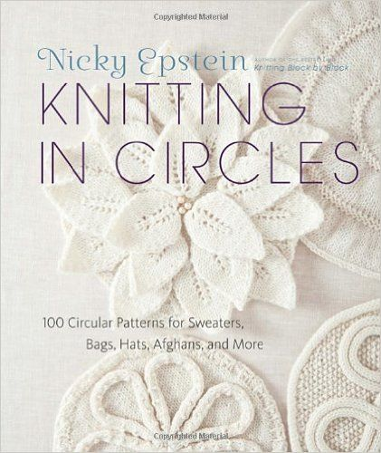Amazon.fr - Knitting in Circles: 100 Circular Patterns for Sweaters, Bags, Hats, Afghans, and More - Nicky Epstein - Livres