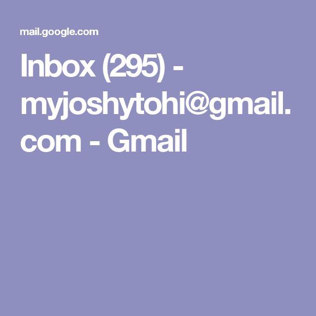 Inbox (295) - myjoshytohi@gmail.com - Gmail