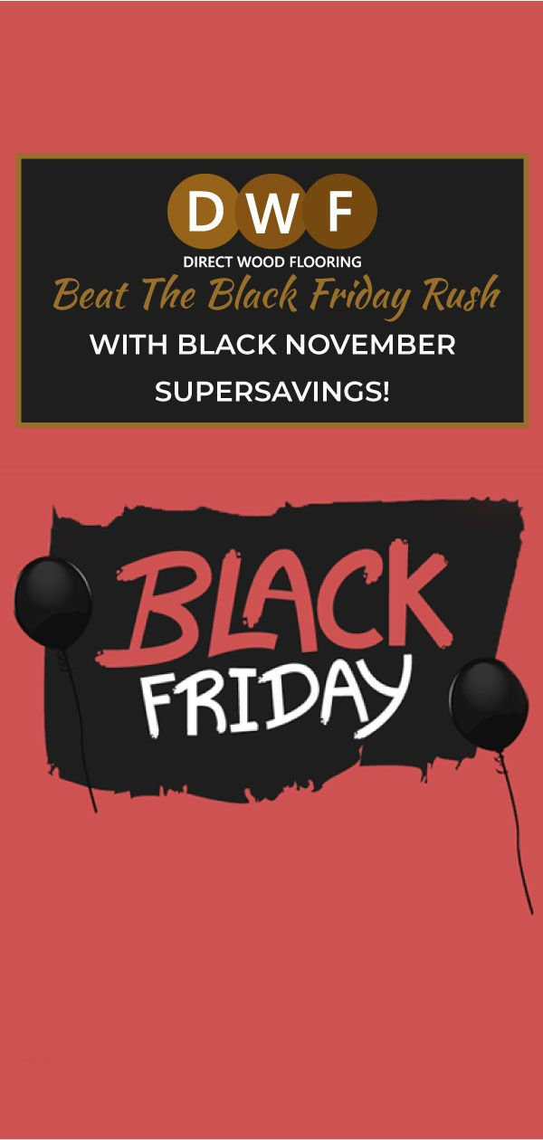 Beat The Black Friday Rush With Black November Super Savings Direct Wood Flooring Cheap Flooring Luxury Flooring
