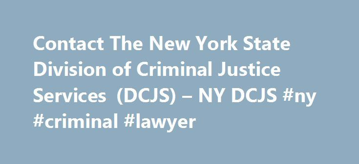 Contact The New York State Division of Criminal Justice Services (DCJS) – NY DCJS #ny #criminal #lawyer http://earnings.nef2.com/contact-the-new-york-state-division-of-criminal-justice-services-dcjs-ny-dcjs-ny-criminal-lawyer/  # About DCJS enhances public safety by providing resources and services that inform decision making and improve the quality of the criminal justice system. The agency provides direct training to law enforcement and other criminal justice professionals; oversees a law…