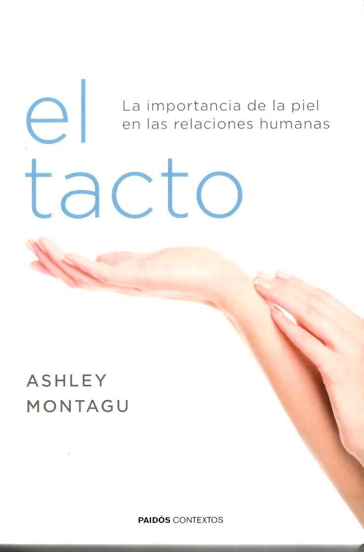 El tacto : la importancia de la piel en las relaciones humanas / Ashley Montagu http://absysnetweb.bbtk.ull.es/cgi-bin/abnetopac01?TITN=541452