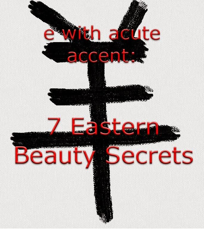 e with acute accent: 7 Eastern beauty tips you can start doing right now.