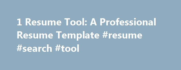 1 Resume Tool: A Professional Resume Template #resume #search #tool http://spain.remmont.com/1-resume-tool-a-professional-resume-template-resume-search-tool/  # #1 Resume Tool: A Professional Resume Template A professional resume template is one of the smartest tools you could have for creating your resume. A good resume template will make you look professional in the eyes of the employer, even before she reads a single word on the page. Of course, knowing how to pick a good resume template…