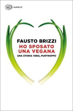 Fausto Brizi, Ho sposato una vegana, Super ET - DISPONIBILE ANCHE IN EBOOK