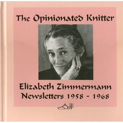 Elizabeth Zimmerman was definitely a women ahead of her time!  Opinionated Knitter in Fiction/Essays at Webs