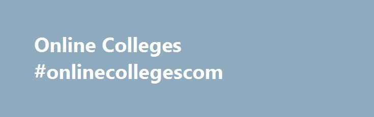 Online Colleges #onlinecollegescom http://tampa.nef2.com/online-colleges-onlinecollegescom/  # Online Colleges By: David Cassell If you are looking to get a college education but do not necessarily want to attend an actual university, getting an online degree is your best alternative. Previously, very few degree programs were available via this method. These days however, there are as many if not more degree programs and courses available via distance learning than there are at the…