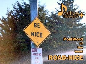 Definition of ROAD-NICE:  The attitude opposed to road rage, that refers to driving positively, calmly, and thoughtfully helping oneself as well as others to achieve maximum safety and health, and to save lives.  Synonym – PosiDriving.  Positive Driving.    Related – PosiDrivers    People who are road-nice are PosiDrivers.  Examples of ROAD-NICE:  - Have some road-nice and help out other drivers on the road. - Traffic requires a great amount of road-nice and patience.