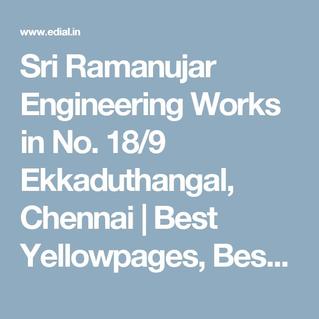 Sri Ramanujar Engineering Works in No. 18/9 Ekkaduthangal, Chennai | Best Yellowpages, Best Automotive Engineers, India