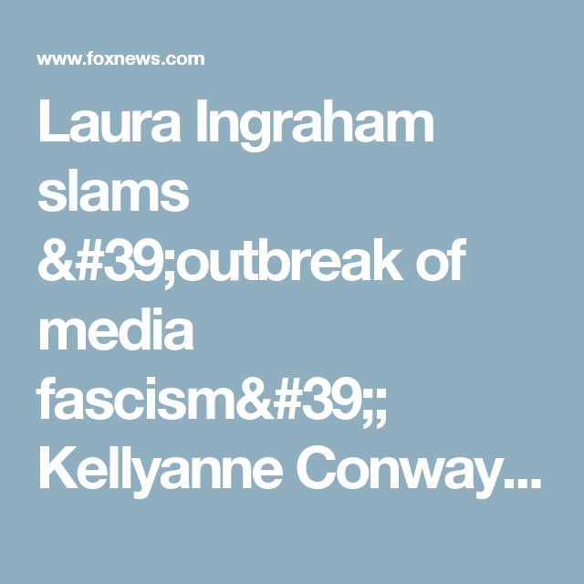 Laura Ingraham slams 'outbreak of media fascism'; Kellyanne Conway: Trump's had a great record of accomplishments | Fox News
