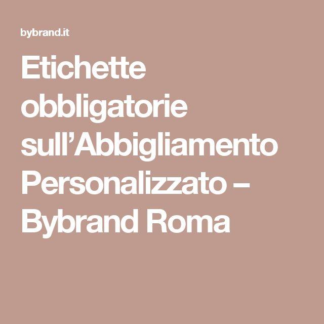 Etichette obbligatorie sull'Abbigliamento Personalizzato – Bybrand Roma