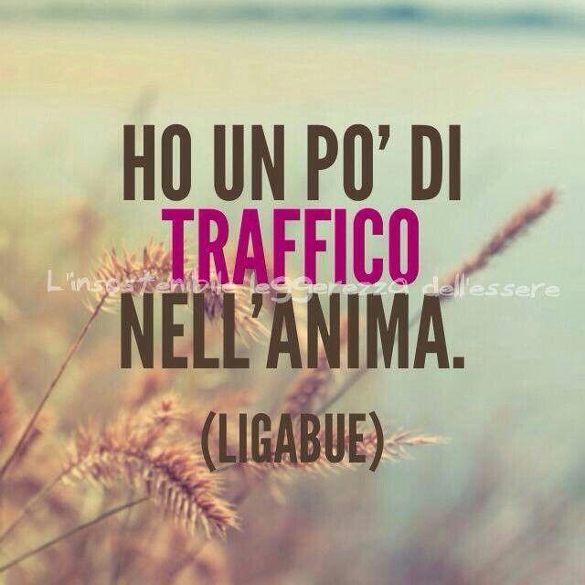 Ho un po' di traffico nell'anima #ligabue