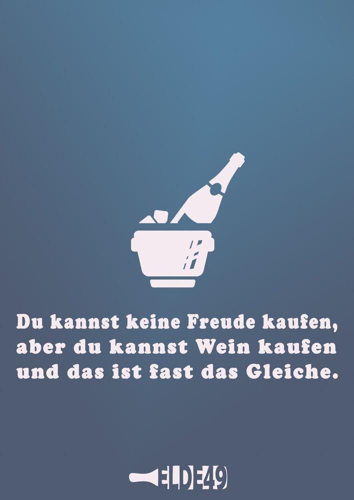 Du kannst keine Freude kaufen, aber du kannst Wein kaufen und das ist fast das Gleiche.