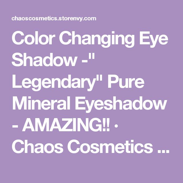 "Color Changing Eye Shadow -"" Legendary"" Pure Mineral Eyeshadow - AMAZING!! · Chaos Cosmetics · Online Store Powered by Storenvy"