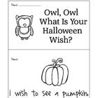 This is a little printable book about Owl's Halloween wishes and what Owl wishes to see.  Happy Halloween!...