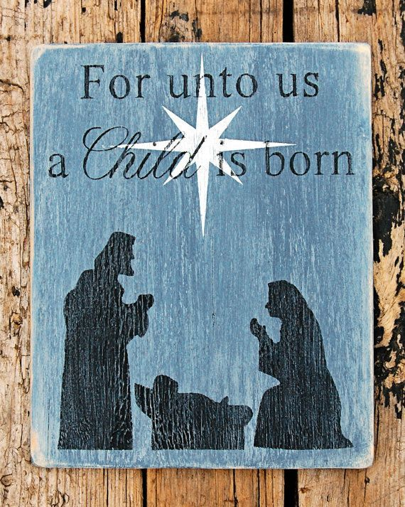 A Child Is Born Weathered Wood Wall Art by mams on Etsy For Unto Us a Child is Born ... Nativity scene: Mary and Joseph with baby Jesus under the Star of Bethlehem. The Star is slightly pearlescent, a