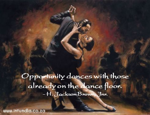 #Opportunity knocks for everyone but only you can enter the dance floor.