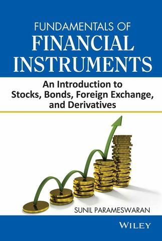 Fundamentals of Financial Instruments: An Introduction to Stocks Bonds Foreign Exchange and Derivatives