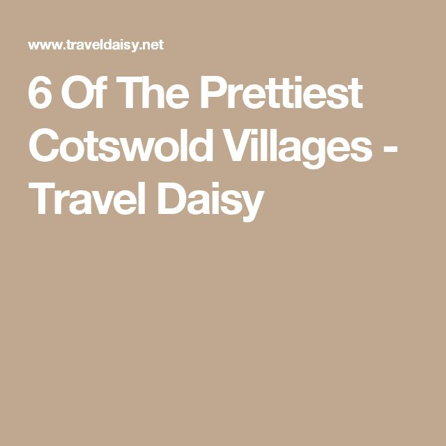 6 Of The Prettiest Cotswold Villages - Travel Daisy
