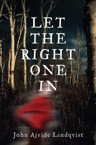 """Let the Right One In by John Ajvide Lindqvist. On my """"to"""