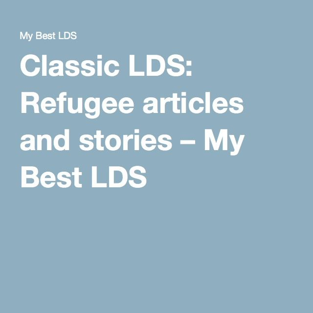 Classic LDS: Refugee articles and stories – My Best LDS