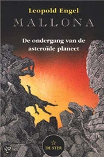 MALLONA - Leopold Engel - ISBN 9789065563811. De ondergang van de asteroïde-planeet. Als waarschuwingstekens van een kosmische catastrofe van onvoorstelbare omvang cirkelen in ons zonnestelsel tussen Mars en Jupiter de brokstukken van de vroegere planeet Mallona, door de oude Grieken 'Phaeton' genoemd. Daar waar....GRATIS VERZENDING - BESTELLEN BIJ TOPBOOKS VIA BOL COM OF VERDER LEZEN? DUBBELKLIK OP BOVENSTAANDE FOTO!